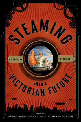 Steaming Into a Victorian Future: A Steampunk Anthology
