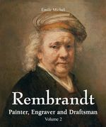 Rembrandt - Painter, Engraver and Draftsman - Volume 2