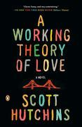 A Working Theory of Love: A Novel