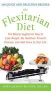 The Flexitarian Diet : The Mostly Vegetarian Way to Lose Weight, Be Healthier, Prevent Disease, and Add Years to Your Life