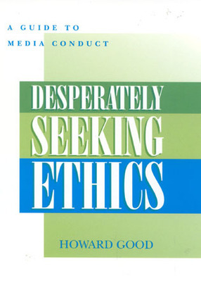 Desperately Seeking Ethics: A Guide to Media Conduct
