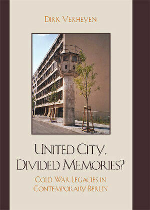 United City, Divided Memories?: Cold War Legacies in Contemporary Berlin