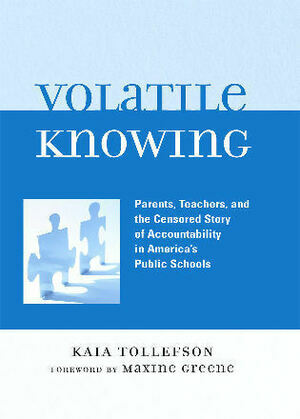 Volatile Knowing: Parents, Teachers, and the Censored Story of Accountability in America's Public Schools