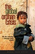 The Global Orphan Crisis: Be the Solution, Change Your World