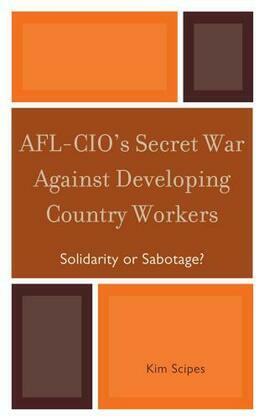 AFL-CIO's Secret War against Developing Country Workers: Solidarity or Sabotage?