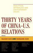 Thirty Years of China - U.S. Relations: Analytical Approaches and Contemporary Issues