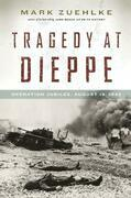 Tragedy at Dieppe: Operation Jubilee, August 19, 1942