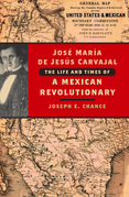 Jose Maria de Jesus Carvajal: The Life and Times of a Mexican Revolutionary