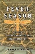 Fever Season: The Story of a Terrifying Epidemic and the People Who Saved a City