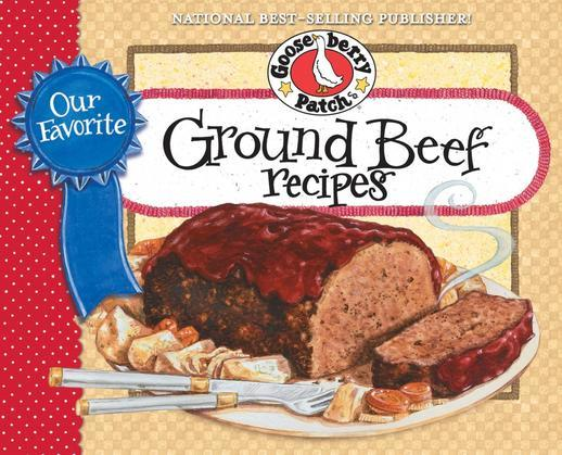 """Our Favorite Ground Beef Recipes Cookbook: Looking for tasty, quick & easy ways to """"beef up"""" your meals?  Serve hearty & satisfying meals that are qui"""