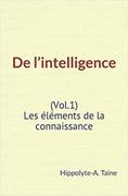 De l'intelligence (Vol.1) - Les éléments de la connaissance
