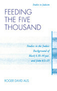 Feeding the Five Thousand: Studies in the Judaic Background of Mark 6:30-44 par. and John 6:1-15