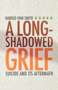 A Long-Shadowed Grief: Suicide and Its Aftermath