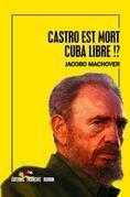 Castro est mort. Cuba est libre!?