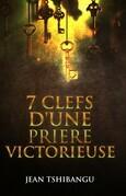 7 CLEFS D'UNE PRIERE VICTORIEUSE