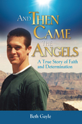 And Then Came the Angels: A True Story of Faith and Determination