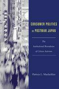 Consumer Politics in Postwar Japan: The Institutional Boundaries of Citizen Activism