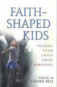 Faith-Shaped Kids: Helping Your Child Grow Spiritually
