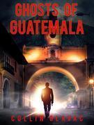 Ghosts ofGuatemala