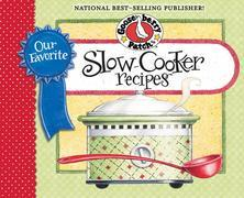 Our Favorite Slow-Cooker Recipes Cookbook: Serve up meals that are piping hot, delicious and ready when you are...and your slow cooker does all the wo
