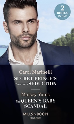 Secret Prince's Christmas Seduction / The Queen's Baby Scandal: Secret Prince's Christmas Seduction / The Queen's Baby Scandal (Mills & Boon Modern)