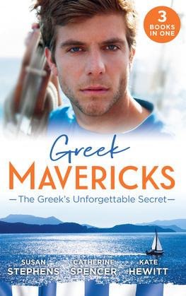 Greek Mavericks: The Greek's Unforgettable Secret: The Secret Kept from the Greek / The Giannakis Bride / The Marakaios Baby (Mills & Boon M&B)