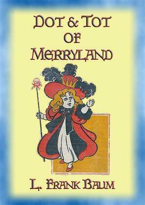 DOT AND TOT OF MERRYLAND - A Children's Adventure in 7 Magical Valleys