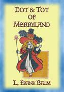 DOT AND TOT OF MERRYLAND - A Children's Adventure in 7 Magical Valleys