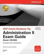 OCP Oracle Database 11g Administration II Exam Guide : Exam 1Z0-053: Exam 1Z0-053