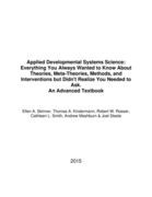Applied Developmental Systems Science: Everything You Always Wanted to Know About Theories, Meta-Theories, Methods, and Interventions but Didn't Realize You Needed to Ask. An Advanced Textbook