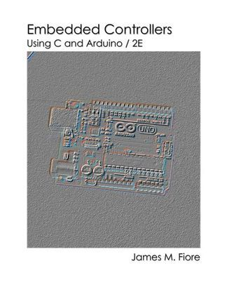 Embedded Controllers Using C and Arduino / 2E