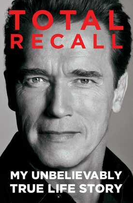 Total Recall (Enhanced Edition): My Unbelievably True Life Story
