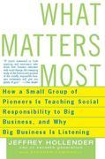 What Matters Most: How a Small Group of Pioneers Is Teaching Social Responsibility to Big Business, and Why Big Busines