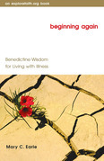 Beginning Again: Benedictine Wisdom for Living with Illness