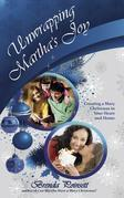 Unwrapping Martha's Joy: Having a Mary Christmas in Your Heart and Home