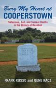 Bury My Heart at Cooperstown: Salacious, Sad, and Surreal Deaths in the History of Baseball
