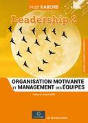 Leadership 2 : Organisation motivante et management des équipes