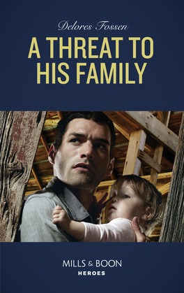 A Threat To His Family (Mills & Boon Heroes) (Longview Ridge Ranch, Book 2)