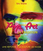 La Tradition Pop Art - Une reponse a la Culture de Masse