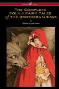 The Complete Folk & Fairy Tales of the Brothers Grimm (the complete and authoritative edition)