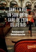 emmanuel delabranche - Dans la rue un soir d'été gare de Lyon où j'étais
