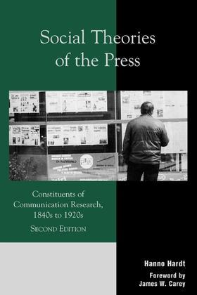 Social Theories of the Press: Constituents of Communication Research, 1840s to 1920s