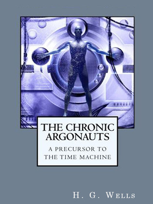 The Chronic Argonauts: A Precursor to The Time Machine