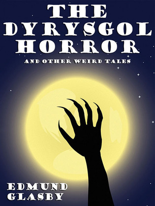 The Dyrysgol Horror and Other Weird Tales