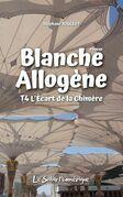 Blanche Allogène : T4. L'Écart de la Chimère