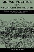 Moral Politics in a South Chinese Village: Responsibility, Reciprocity, and Resistance