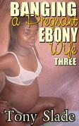 Banging A Pregnant Ebony Wife 3