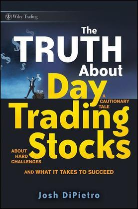The Truth About Day Trading Stocks: A Cautionary Tale About Hard Challenges and What It Takes To Succeed