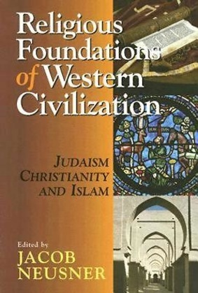 Religious Foundations of Western Civilization: Judaism, Christianity, and Islam