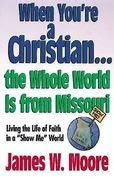 """When You're a Christian...The Whole World Is From Missouri - with Leaders                 Guide: Living the Life of Faith in a """"Show Me"""" World"""